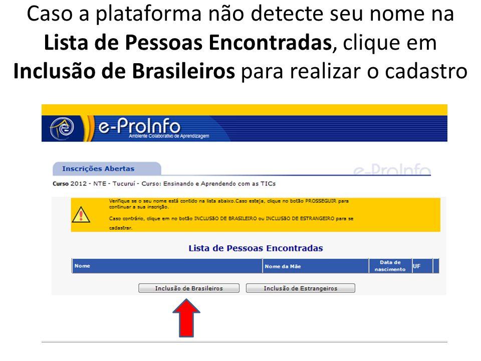 Caso a plataforma não detecte seu nome na Lista de Pessoas Encontradas, clique em Inclusão de Brasileiros para realizar o cadastro