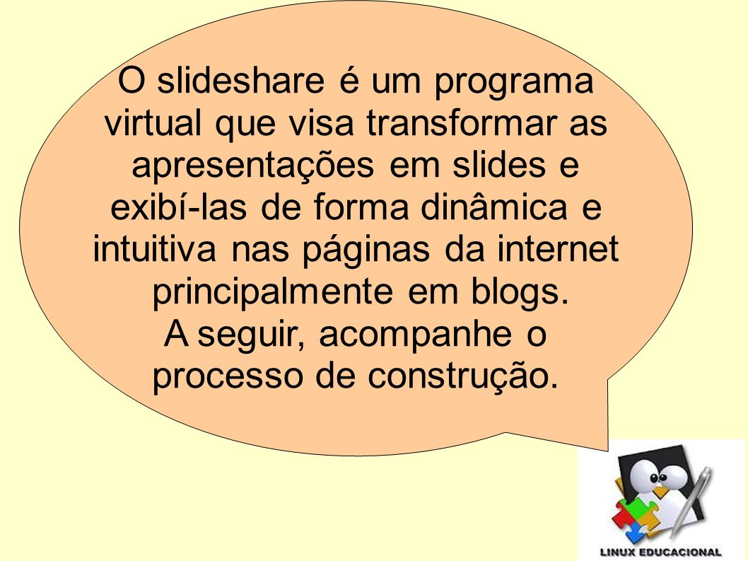 O slideshare é um programa virtual que visa transformar as