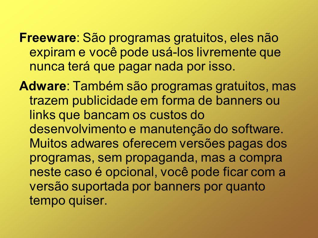 Freeware: São programas gratuitos, eles não expiram e você pode usá-los livremente que nunca terá que pagar nada por isso.