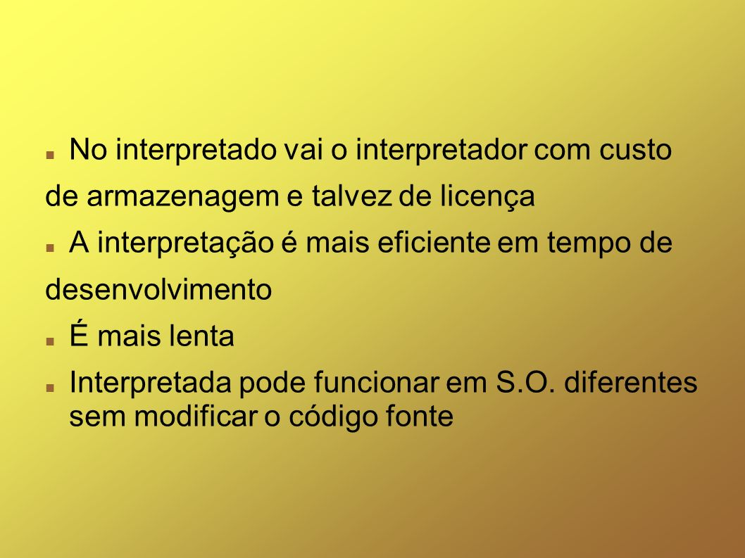 No interpretado vai o interpretador com custo