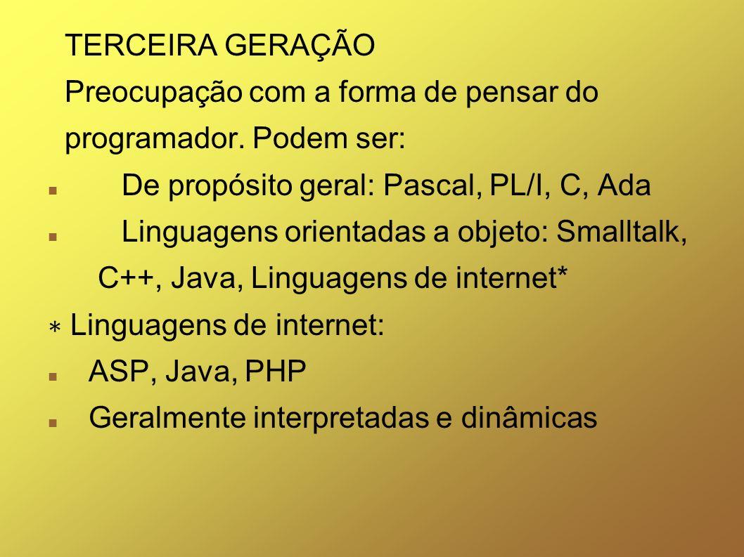 TERCEIRA GERAÇÃO Preocupação com a forma de pensar do. programador. Podem ser: De propósito geral: Pascal, PL/I, C, Ada.