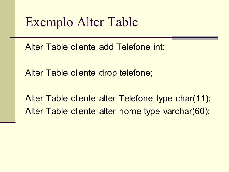 Exemplo Alter Table Alter Table cliente add Telefone int;