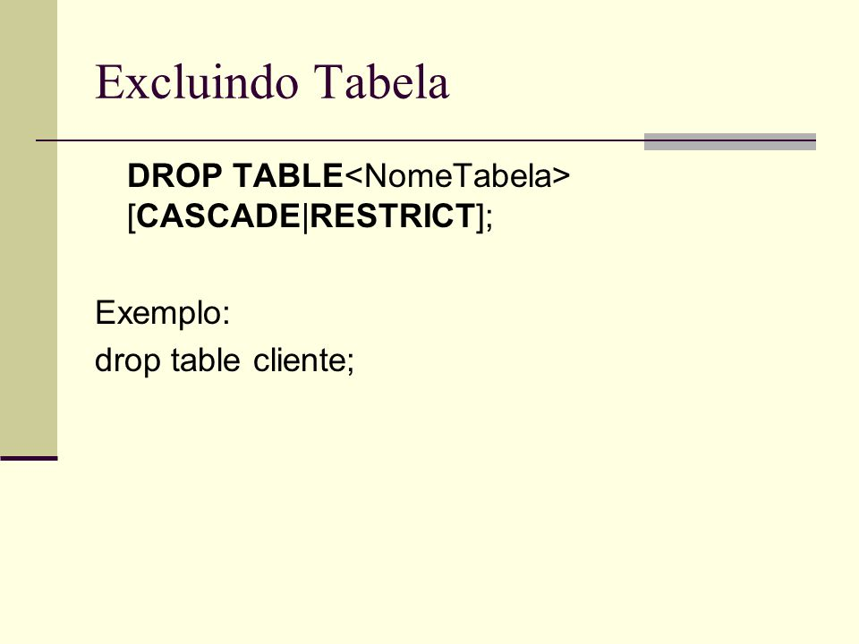 Excluindo Tabela DROP TABLE<NomeTabela> [CASCADE|RESTRICT];