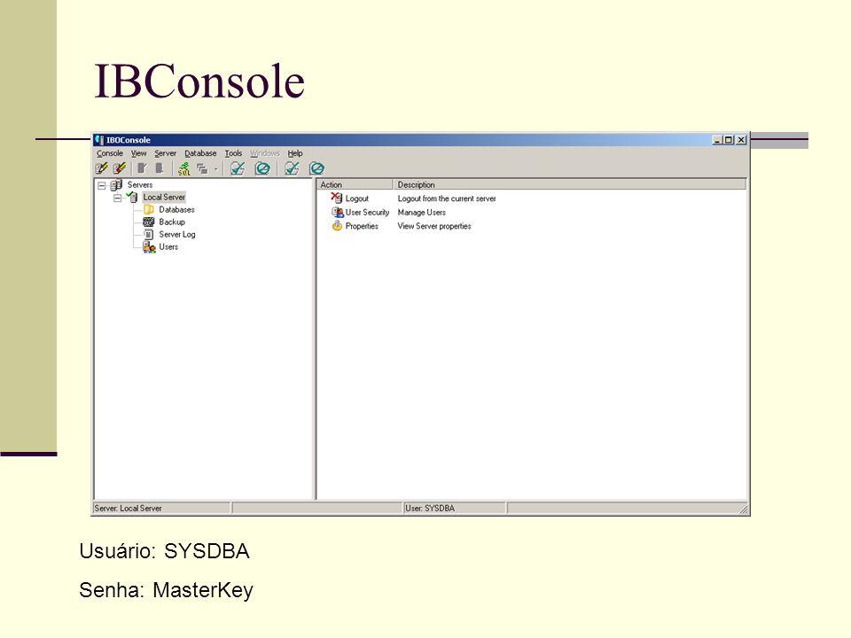 IBConsole Usuário: SYSDBA Senha: MasterKey