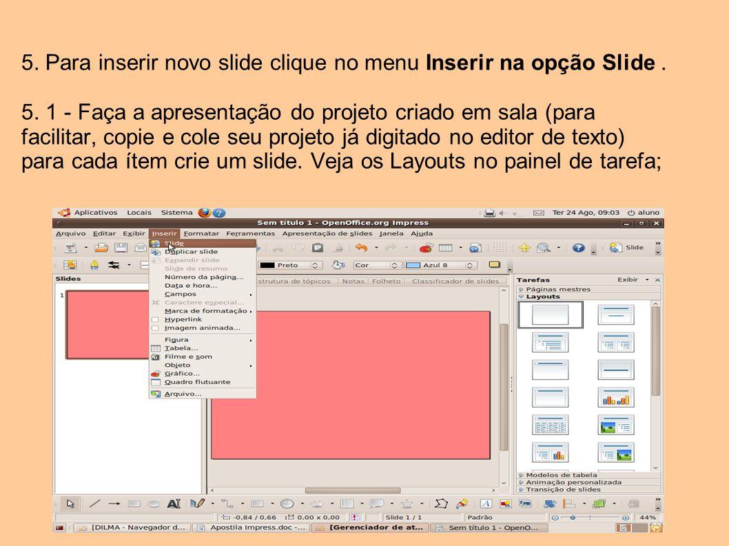 5. Para inserir novo slide clique no menu Inserir na opção Slide. 5