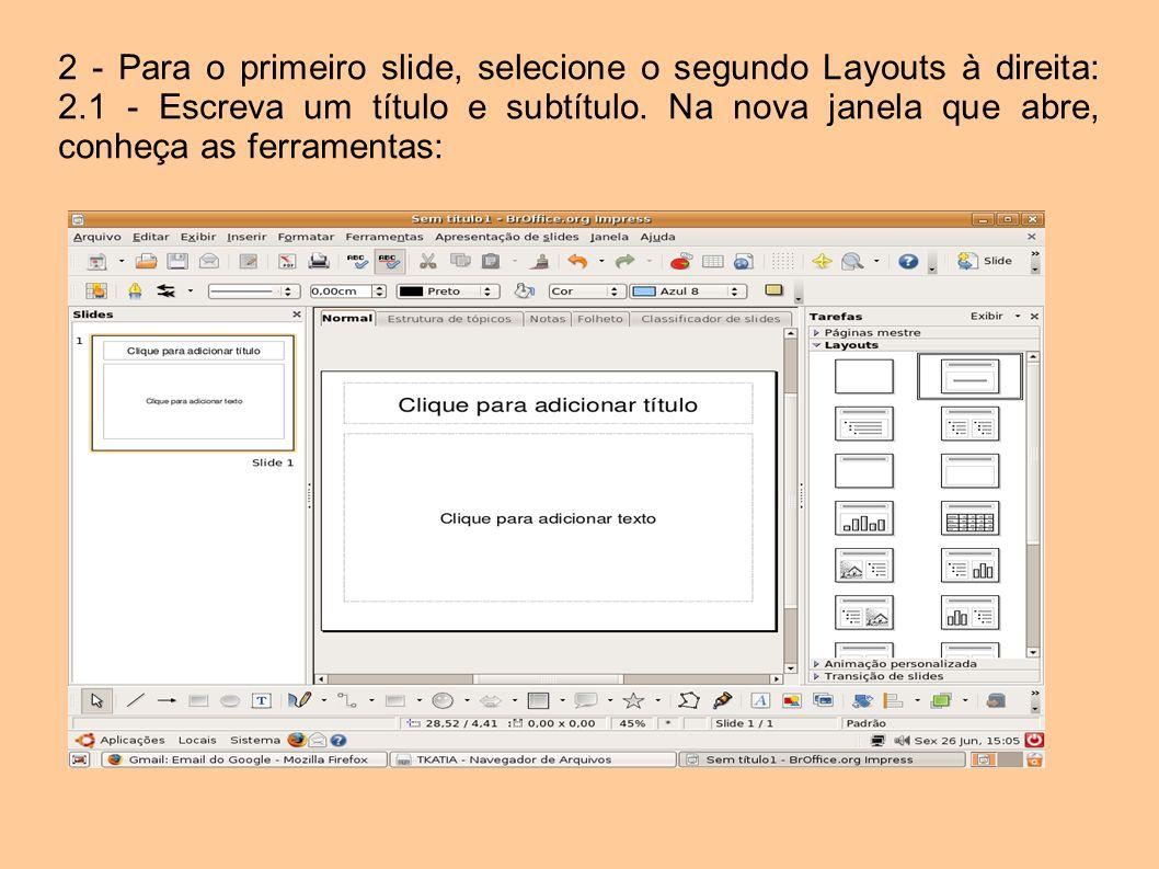 2 - Para o primeiro slide, selecione o segundo Layouts à direita: 2