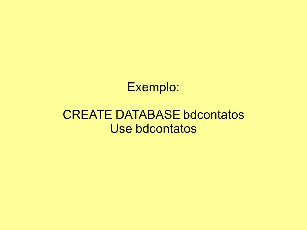 CREATE DATABASE bdcontatos
