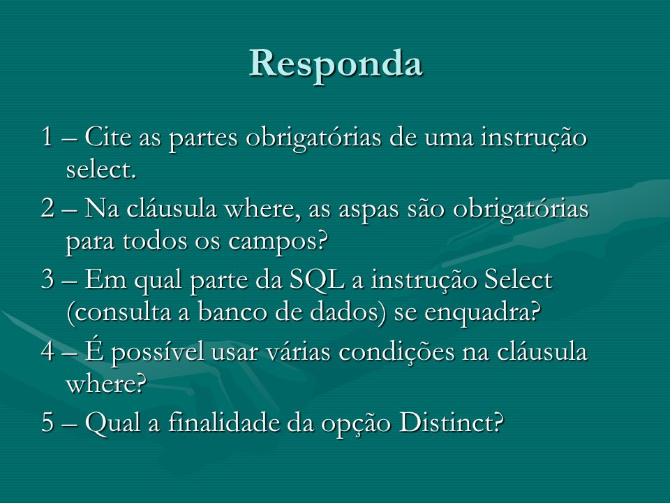 Responda 1 – Cite as partes obrigatórias de uma instrução select.