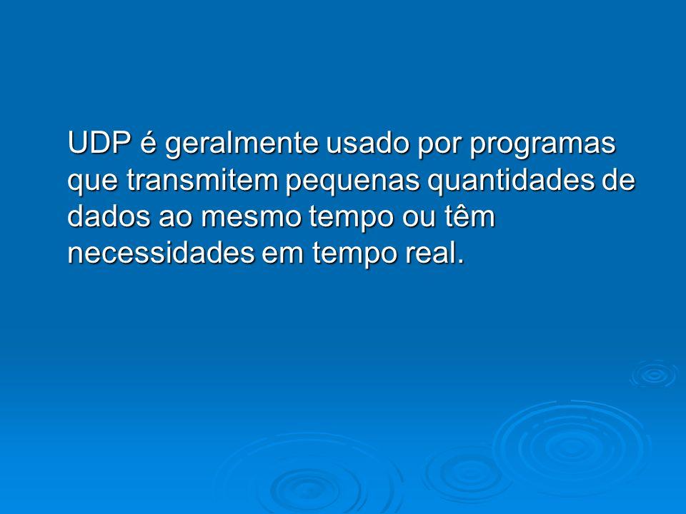 UDP é geralmente usado por programas que transmitem pequenas quantidades de dados ao mesmo tempo ou têm necessidades em tempo real.