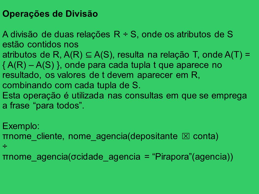 Operações de DivisãoA divisão de duas relações R ÷ S, onde os atributos de S estão contidos nos.