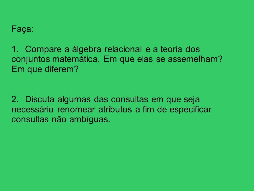 Faça: 1. Compare a álgebra relacional e a teoria dos conjuntos matemática. Em que elas se assemelham Em que diferem