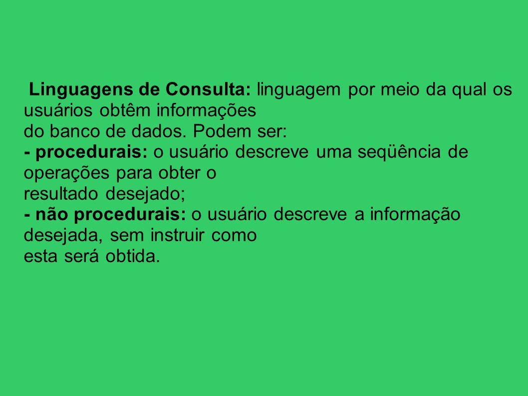 Linguagens de Consulta: linguagem por meio da qual os usuários obtêm informações