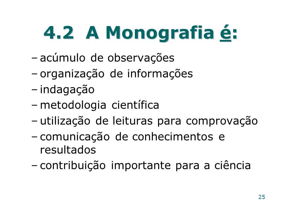 4.2 A Monografia é: acúmulo de observações organização de informações