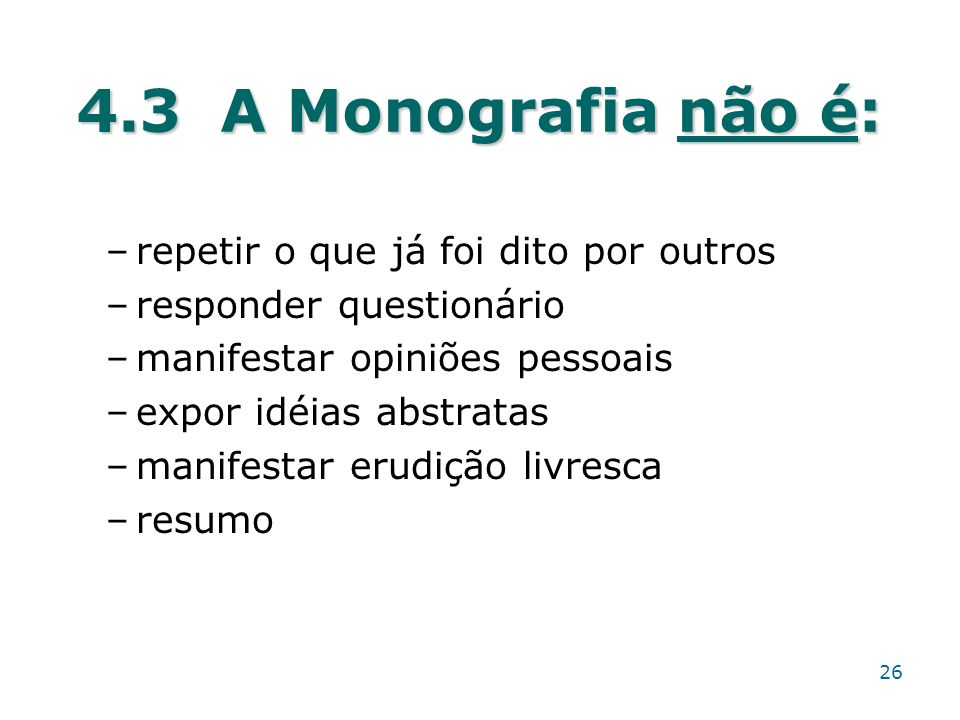 4.3 A Monografia não é: repetir o que já foi dito por outros