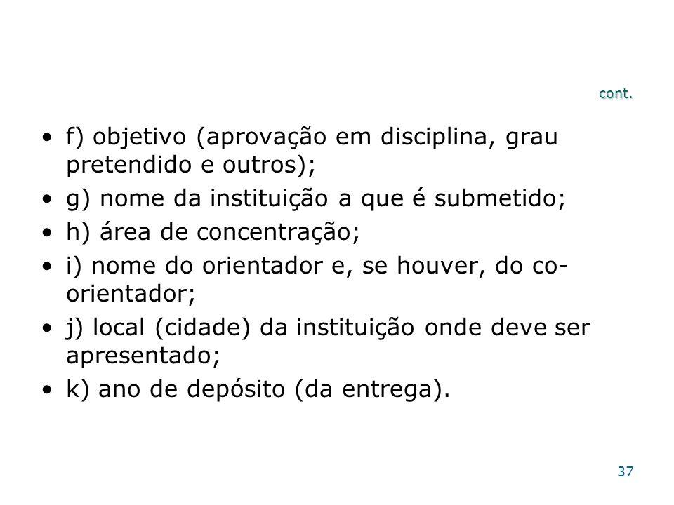 f) objetivo (aprovação em disciplina, grau pretendido e outros);