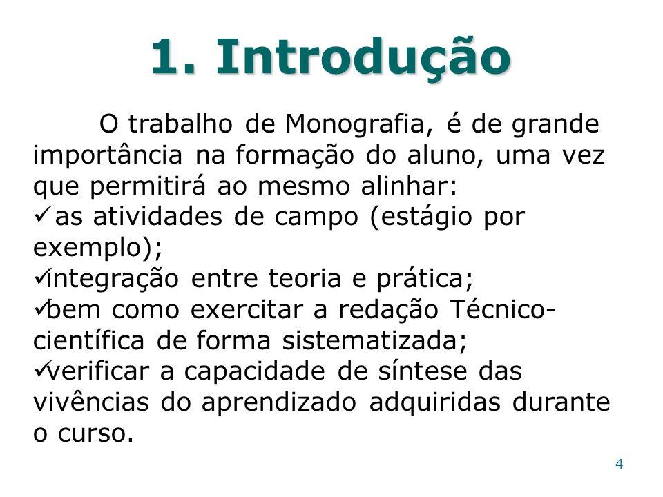1. Introdução O trabalho de Monografia, é de grande importância na formação do aluno, uma vez que permitirá ao mesmo alinhar: