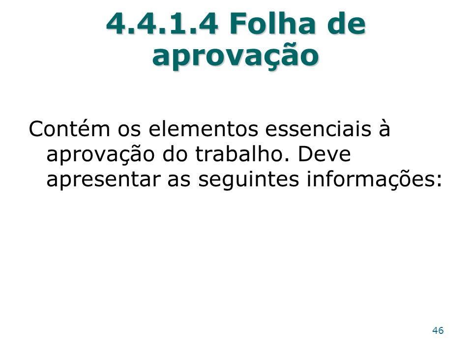 4.4.1.4 Folha de aprovação Contém os elementos essenciais à aprovação do trabalho.