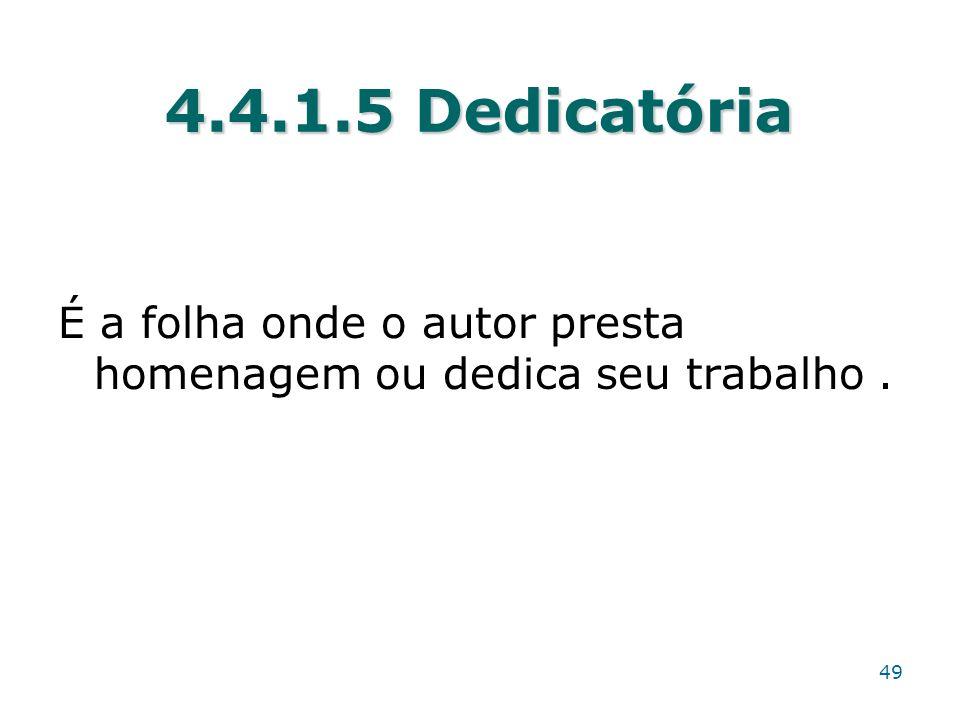 4.4.1.5 Dedicatória É a folha onde o autor presta homenagem ou dedica seu trabalho .
