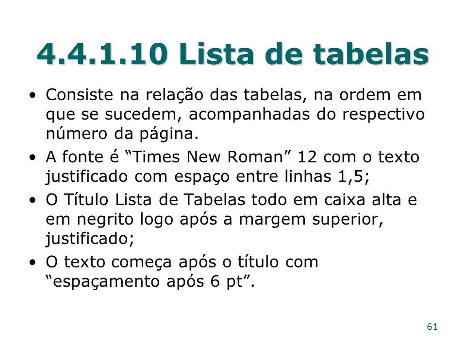 4.4.1.10 Lista de tabelas Consiste na relação das tabelas, na ordem em que se sucedem, acompanhadas do respectivo número da página.