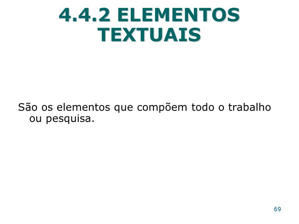 4.4.2 ELEMENTOS TEXTUAIS São os elementos que compõem todo o trabalho ou pesquisa.