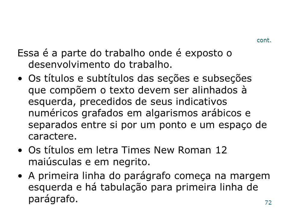 Os títulos em letra Times New Roman 12 maiúsculas e em negrito.