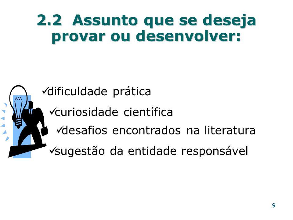 2.2 Assunto que se deseja provar ou desenvolver: