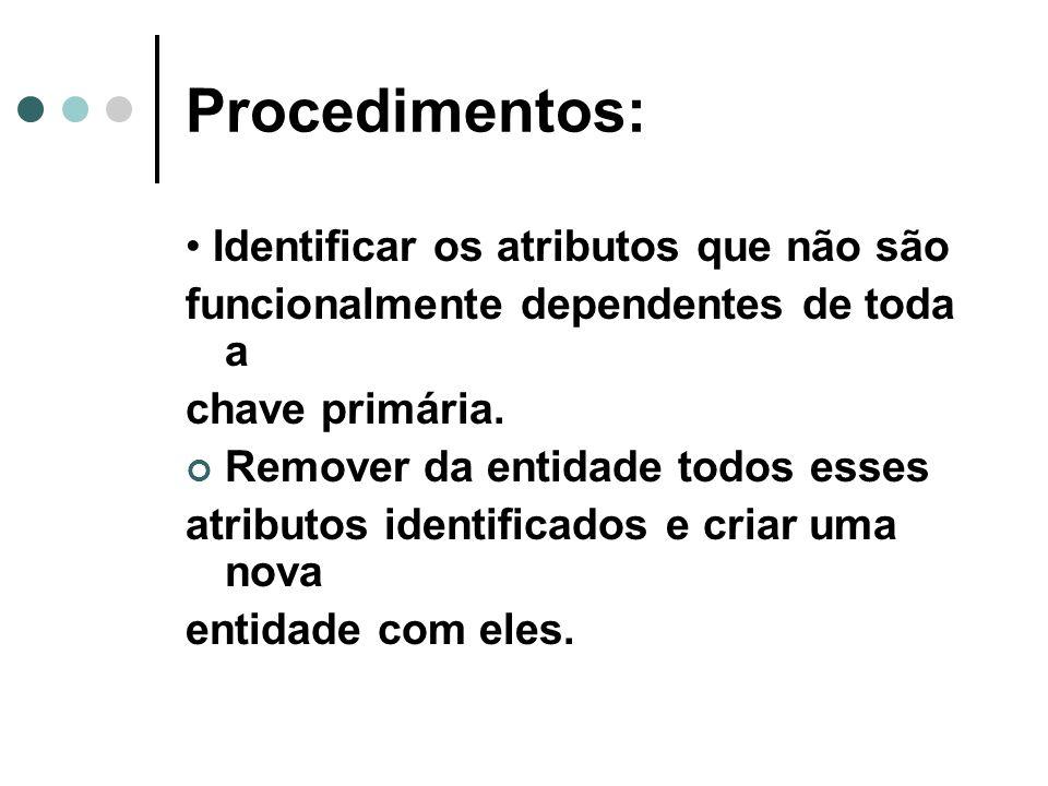 Procedimentos: • Identificar os atributos que não são