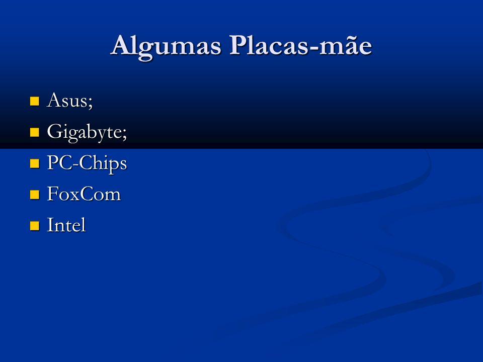 Algumas Placas-mãe Asus; Gigabyte; PC-Chips FoxCom Intel