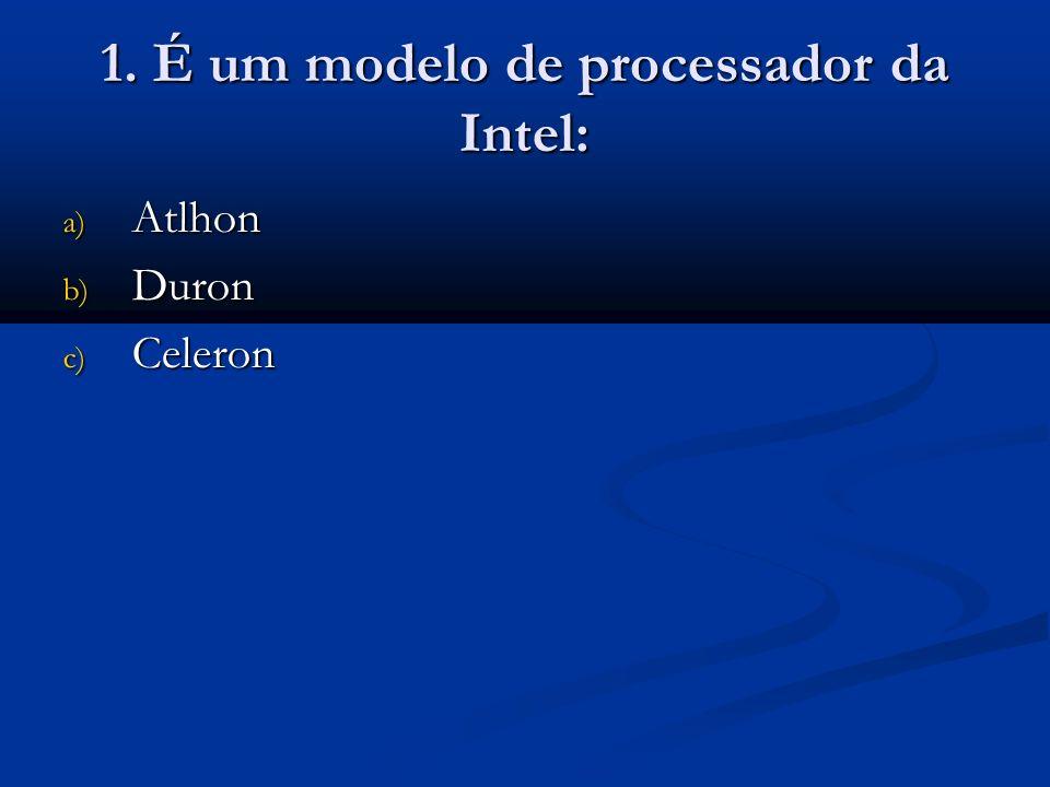1. É um modelo de processador da Intel: