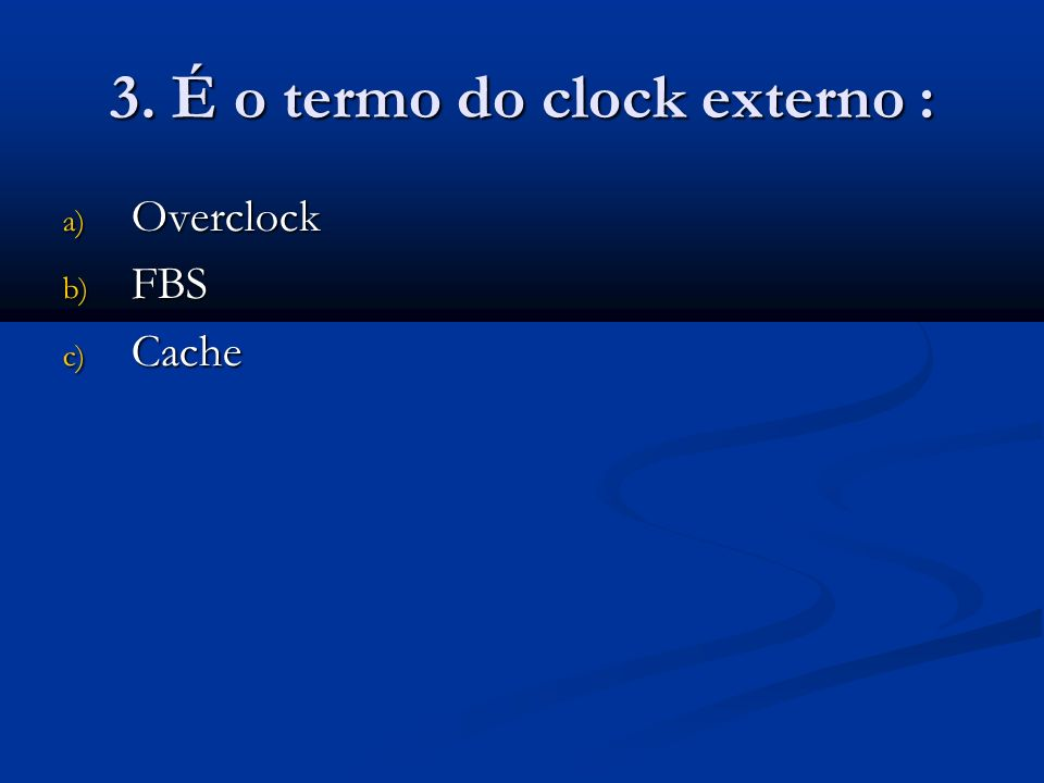 3. É o termo do clock externo :