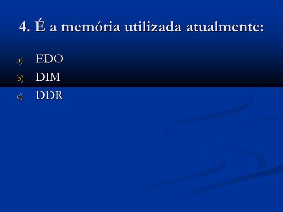 4. É a memória utilizada atualmente: