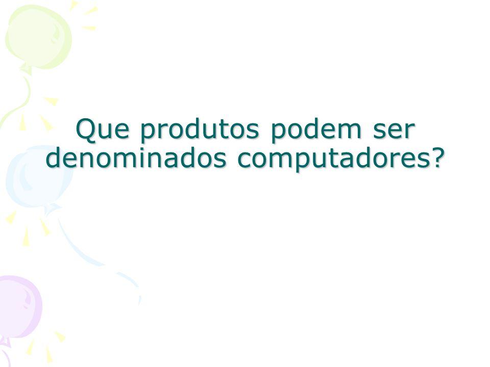 Que produtos podem ser denominados computadores