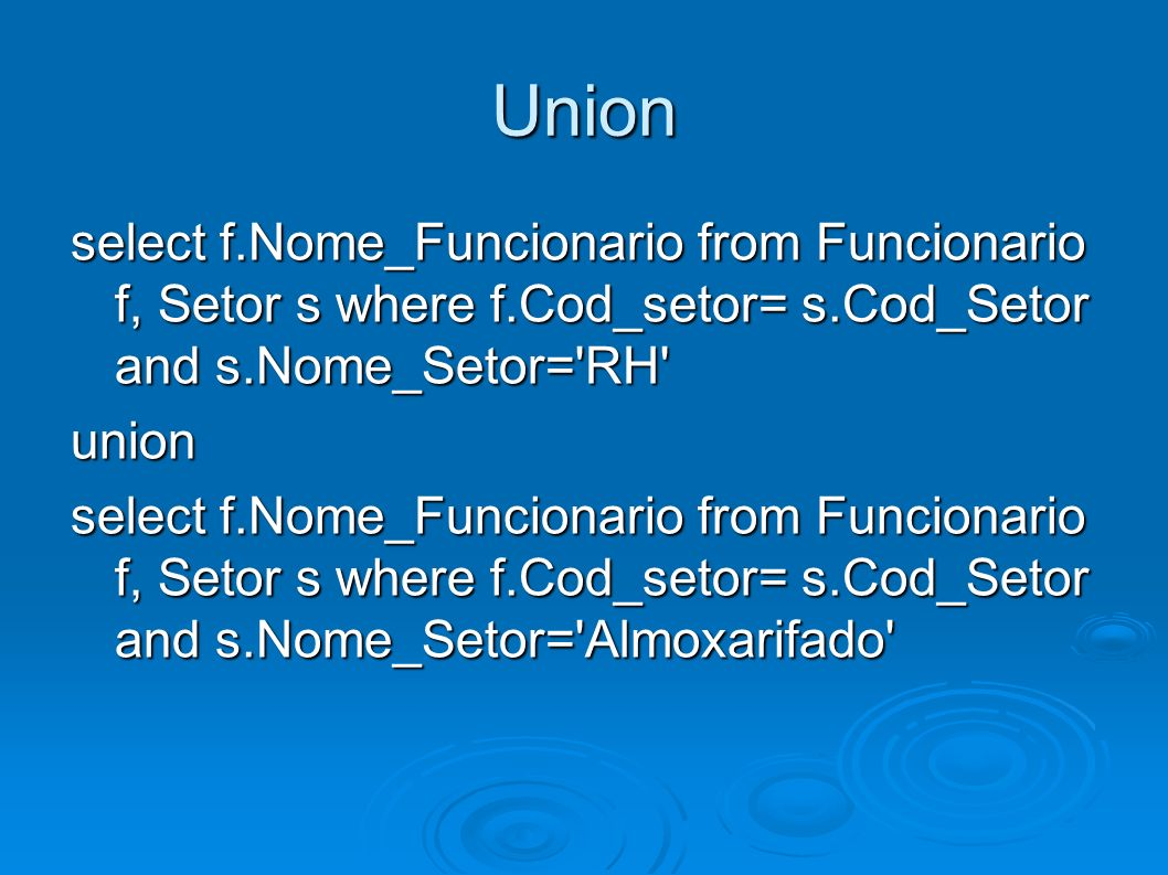 Union select f.Nome_Funcionario from Funcionario f, Setor s where f.Cod_setor= s.Cod_Setor and s.Nome_Setor= RH