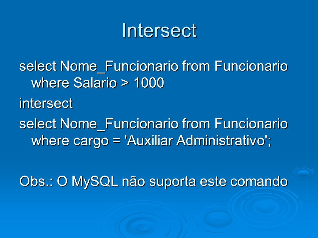 Intersect select Nome_Funcionario from Funcionario where Salario > 1000. intersect.