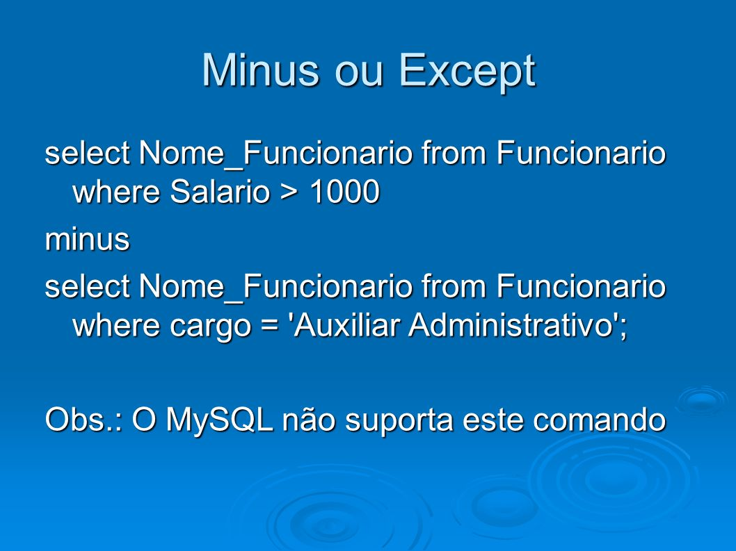 Minus ou Exceptselect Nome_Funcionario from Funcionario where Salario > 1000. minus.