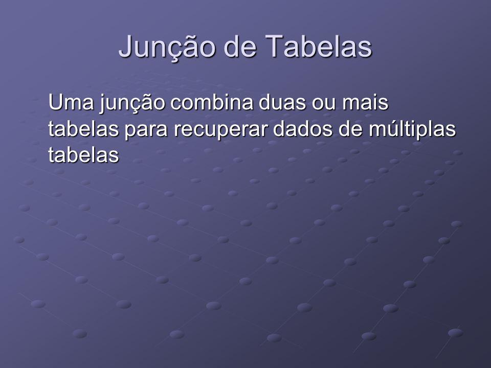 Junção de Tabelas Uma junção combina duas ou mais tabelas para recuperar dados de múltiplas tabelas.