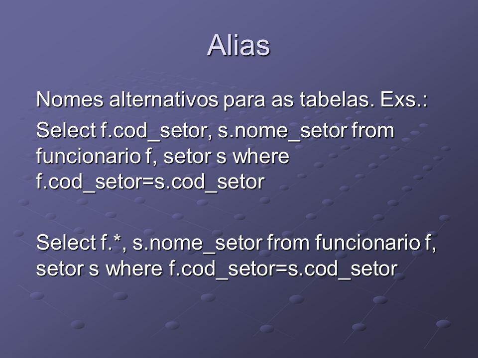 Alias Nomes alternativos para as tabelas. Exs.:
