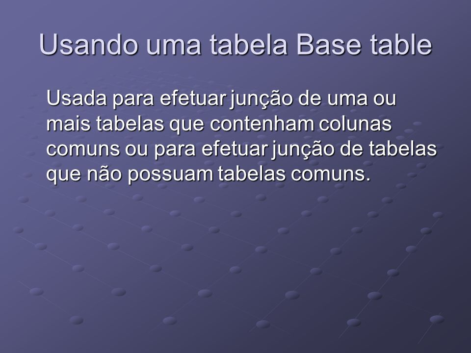Usando uma tabela Base table