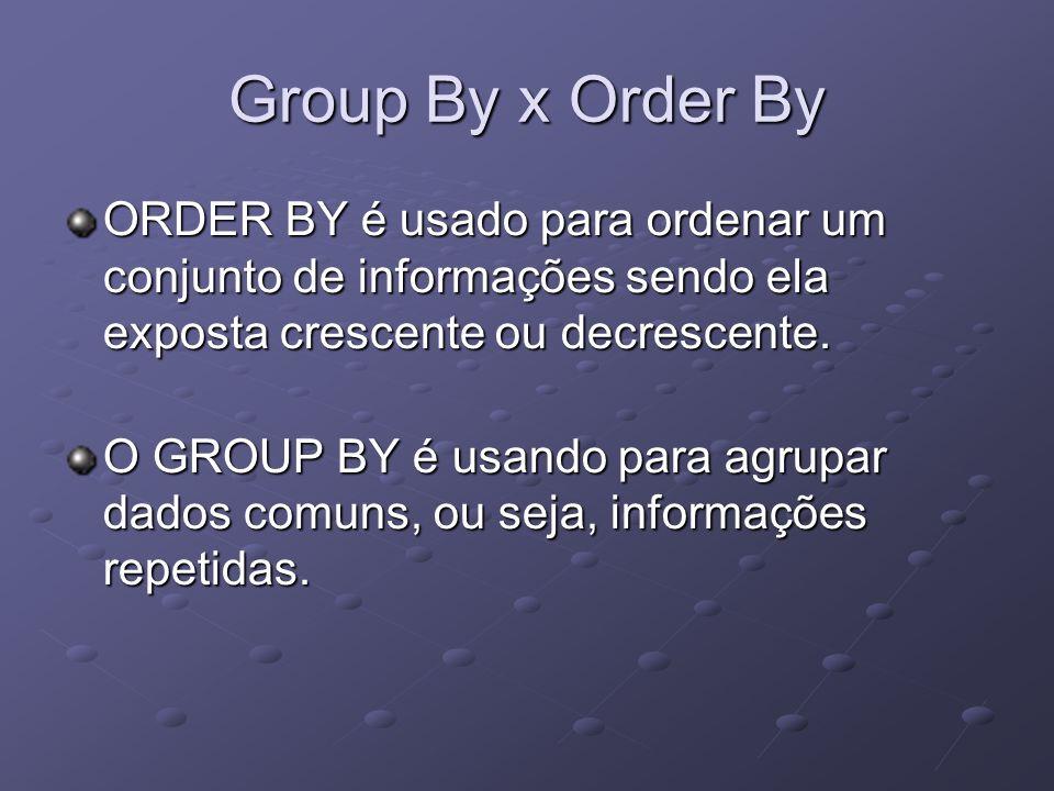 Group By x Order By ORDER BY é usado para ordenar um conjunto de informações sendo ela exposta crescente ou decrescente.