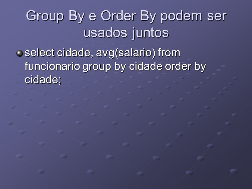 Group By e Order By podem ser usados juntos