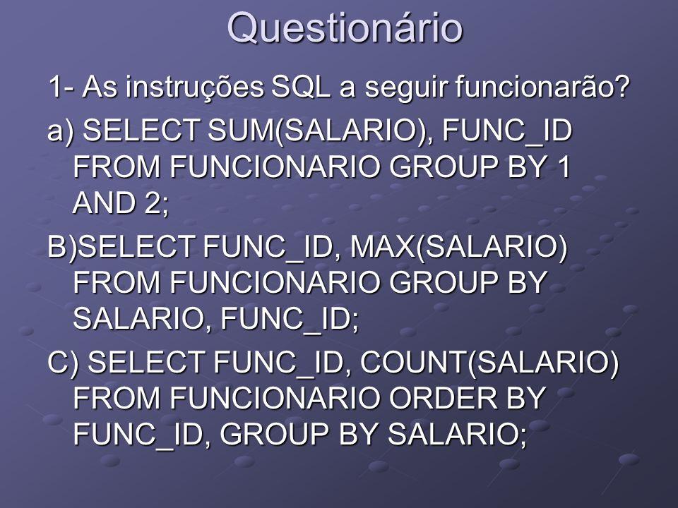 Questionário 1- As instruções SQL a seguir funcionarão