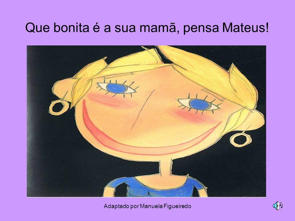 Que bonita é a sua mamã, pensa Mateus!