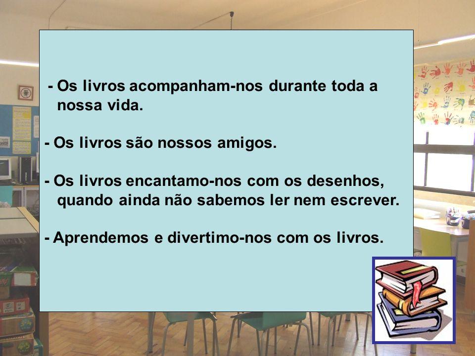 - Os livros são nossos amigos.