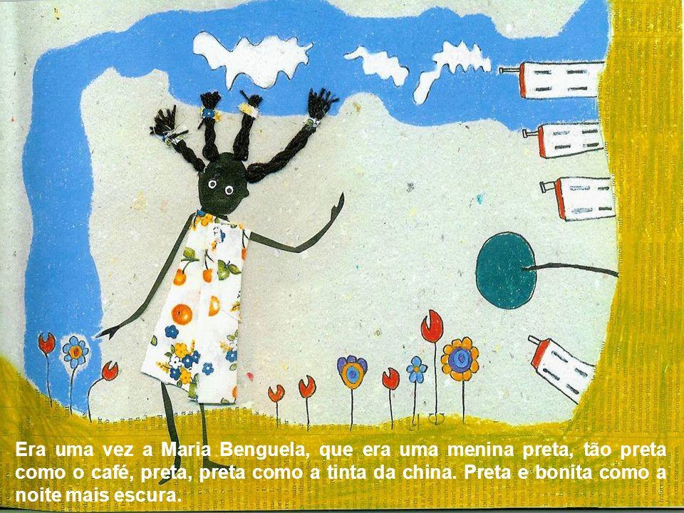 Era uma vez a Maria Benguela, que era uma menina preta, tão preta como o café, preta, preta como a tinta da china.