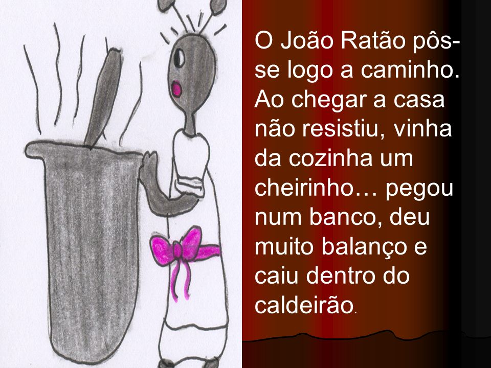 O João Ratão pôs-se logo a caminho