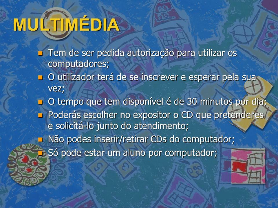 MULTIMÉDIA Tem de ser pedida autorização para utilizar os computadores; O utilizador terá de se inscrever e esperar pela sua vez;