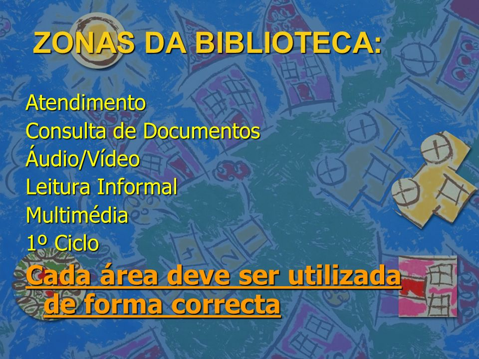 ZONAS DA BIBLIOTECA: Cada área deve ser utilizada de forma correcta