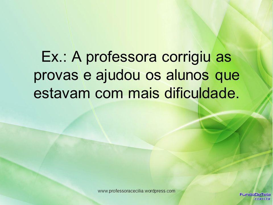 Ex.: A professora corrigiu as provas e ajudou os alunos que estavam com mais dificuldade.