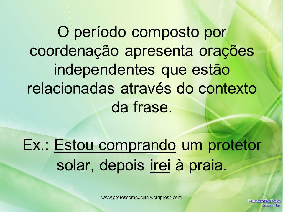 O período composto por coordenação apresenta orações independentes que estão relacionadas através do contexto da frase. Ex.: Estou comprando um protetor solar, depois irei à praia.