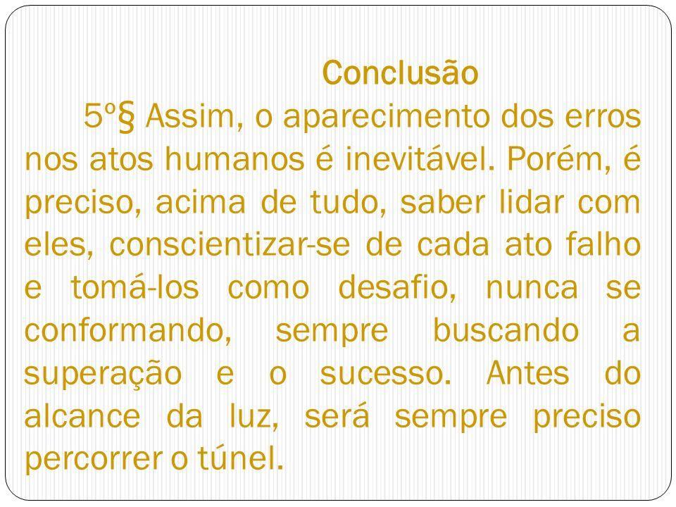 Conclusão 5º§ Assim, o aparecimento dos erros nos atos humanos é inevitável.